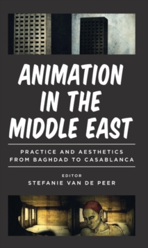 Animation in the Middle East : Practice and Aesthetics from Baghdad to Casablanca, Hardback Book