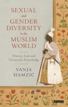 Sexual and Gender Diversity in the Muslim World : History, Law and Vernacular Knowledge, Hardback Book