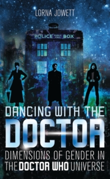 Dancing with the Doctor : Dimensions of Gender in the Doctor Who Universe, Paperback Book
