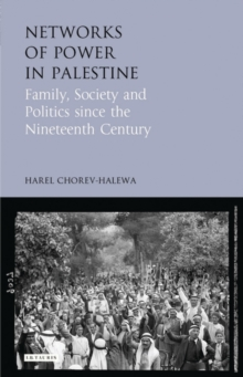 Networks of Power in Palestine : Family, Society and Politics Since the Nineteenth Century, Hardback Book
