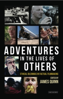 Adventures in the Lives of Others: Ethical Dilemmas in Factual Filmmaking, Paperback / softback Book