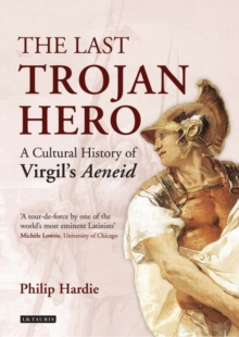 The Last Trojan Hero : A Cultural History of Virgil's Aeneid, Paperback Book