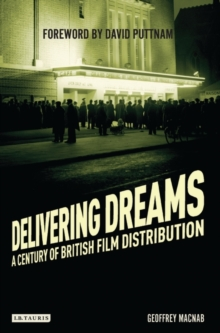 Delivering Dreams : A Century of British Film Distribution, Paperback / softback Book