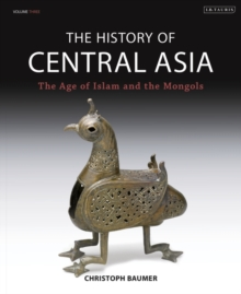 The History of Central Asia : The Age of Islam and the Mongols Volume 3, Hardback Book
