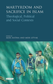 Martyrdom and Sacrifice in Islam : Theological, Political and Social Contexts, Hardback Book