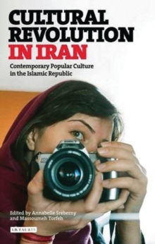 Cultural Revolution in Iran : Contemporary Popular Culture in the Islamic Republic, Paperback Book