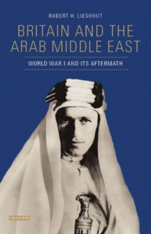 Britain and the Arab Middle East : World War I and its Aftermath, Hardback Book