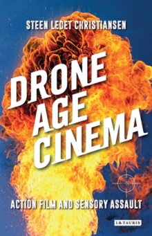 Drone Age Cinema : Action Film and Sensory Assault, Hardback Book
