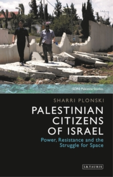 Palestinian Citizens of Israel : Power, Resistance and the Struggle for Space, Hardback Book