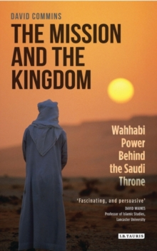 The Mission and the Kingdom : Wahhabi Power Behind the Saudi Throne, Paperback Book