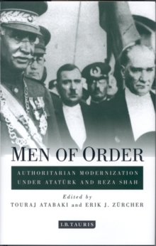 Men of Order : Authoritarian Modernization Under Ataturk and Reza Shah, Paperback Book