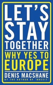 Let's Stay Together : Why Yes to Europe, Paperback / softback Book