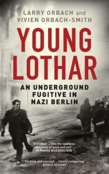 Young Lothar : An Underground Fugitive in Nazi Berlin, Paperback / softback Book