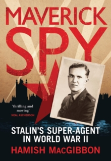 Maverick Spy : Stalin's Super-Agent in World War II, Hardback Book