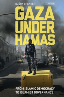 Gaza Under Hamas : From Islamic Democracy to Islamist Governance, Hardback Book
