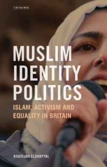 Muslim Identity Politics : Islam, Activism and Equality in Britain, Hardback Book