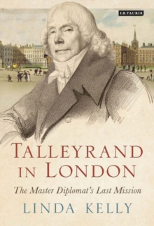Talleyrand in London : The Master Diplomat's Last Mission, Hardback Book