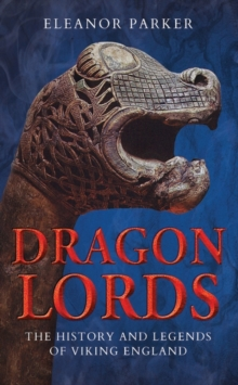 Dragon Lords : The History and Legends of Viking England, Hardback Book