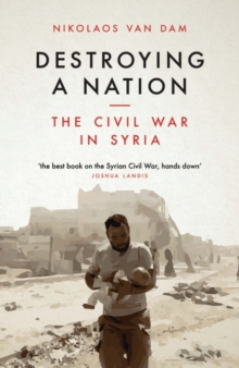 Destroying a Nation : The Civil War in Syria, Paperback Book