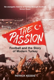 The Passion : Football and the Story of Modern Turkey, Hardback Book