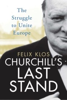 Churchill's Last Stand : The Struggle to Unite Europe, Hardback Book