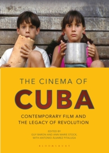 The Cinema of Cuba : Contemporary Film and the Legacy of the Revolution, Hardback Book