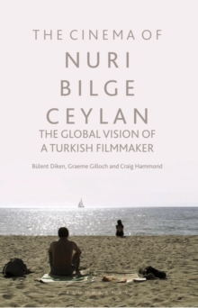 The Cinema of Nuri Bilge Ceylan : The Global Vision of a Turkish Filmmaker, Hardback Book