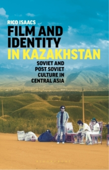Film and Identity in Kazakhstan : Soviet and Post-Soviet Culture in Central Asia, Hardback Book
