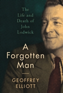 A Forgotten Man : The Life and Death of John Lodwick, Hardback Book
