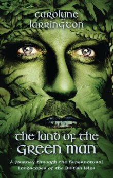 The Land of the Green Man : A Journey Through the Supernatural Landscapes of the British Isles, Paperback Book