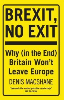 Brexit, No Exit : Why in the End Britain Won't Leave Europe, Paperback Book