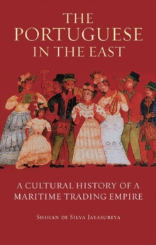 The Portuguese in the East : A Cultural History of a Maritime Trading Empire, Paperback / softback Book