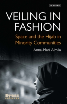Veiling in Fashion : Space and the Hijab in Minority Communities, Hardback Book