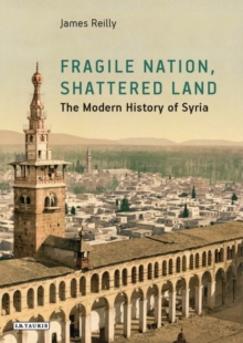 Fragile Nation, Shattered Land : The Modern History of Syria, Hardback Book