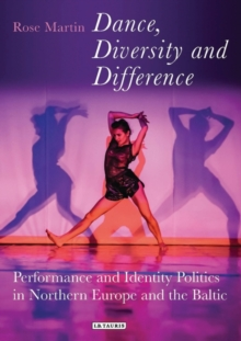 Dance, Diversity and Difference : Performance and Identity Politics in Northern Europe and the Baltic, Hardback Book