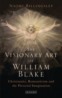 The Visionary Art of William Blake : Christianity, Romanticism and the Pictorial Imagination, Hardback Book