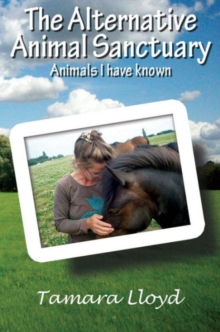 The Alternative Animal Sanctuary : Animals I Have Known, Hardback Book
