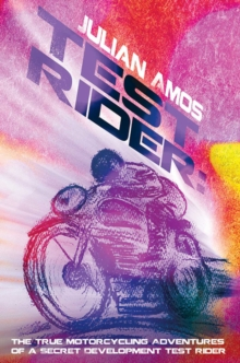 Test Rider : The True Motorcycling Adventures of a Secret Development Test Rider, Paperback Book