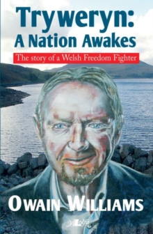 Tryweryn - A Nation Awakes - The Story of a Welsh Freedom Fighter, Paperback / softback Book