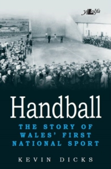 Handball - the Story of Wales' First National Sport, Paperback Book