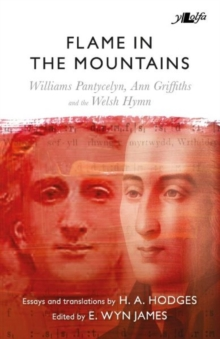 Flame in the Mountains - Williams Pantycelyn, Ann Griffiths and the Welsh Hymn, Paperback / softback Book
