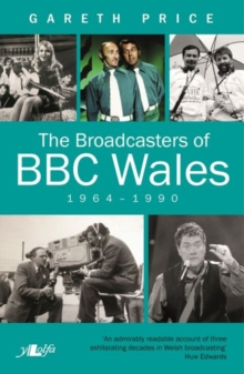 Broadcasters of BBC Wales, 1964-1990, The, Paperback Book