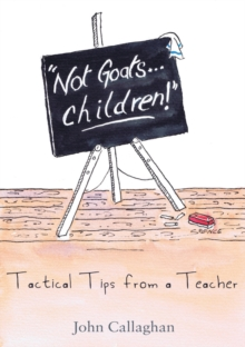 Not Goats... Children! : Tactical Tips From A Teacher, Paperback / softback Book