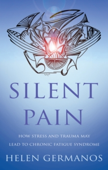 Silent Pain : How Stress and Trauma may lead to Chronic Fatigue Syndrome, Paperback Book