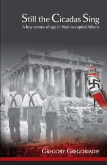 Still the Cicadas Sing : A Boy Comes of Age in Nazi Occupied Athens, Paperback Book