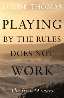 Playing by the Rules Does Not Work : The First 49 Years, Paperback Book