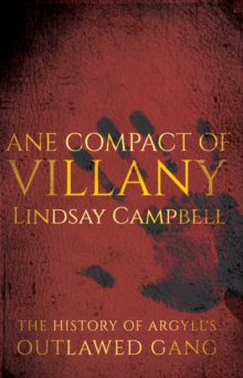 Ane Compact of Villany : The History of Argyll's Outlawed Gang, Paperback / softback Book