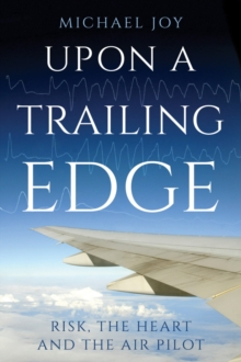 Upon A Trailing Edge : Risk, the Heart and the Air Pilot, Hardback Book