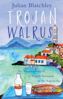 The Trojan Walrus : The Misadventures of an English Stowaway on the Aegean Sea, Paperback Book