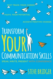 Transform Your Communication Skills : Speak Write Present with Confidence, Paperback Book